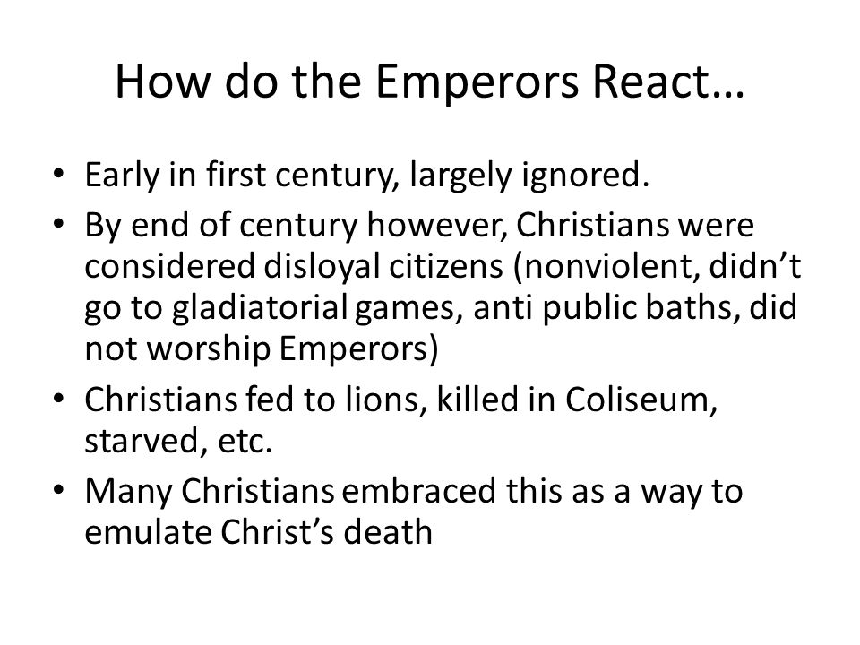 How do the Emperors React… Early in first century, largely ignored.