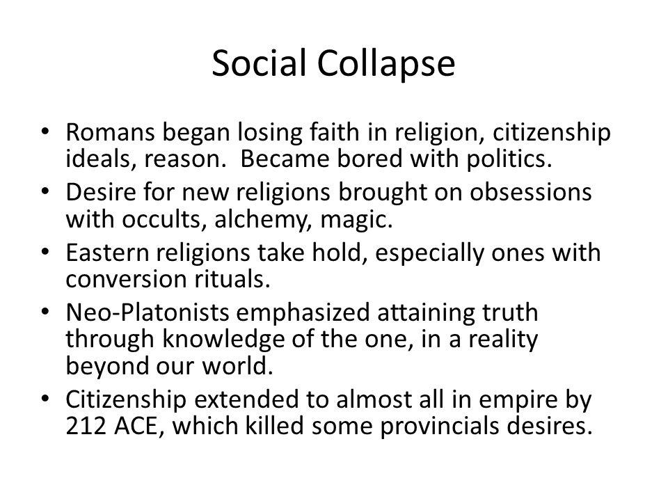 Social Collapse Romans began losing faith in religion, citizenship ideals, reason.