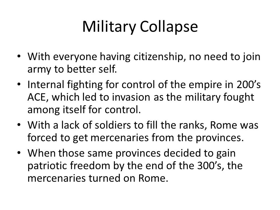 Military Collapse With everyone having citizenship, no need to join army to better self.