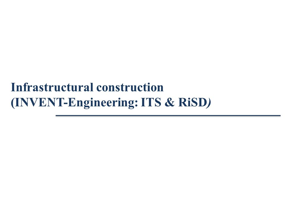 Infrastructural construction (INVENT-Engineering: ITS & RiSD)