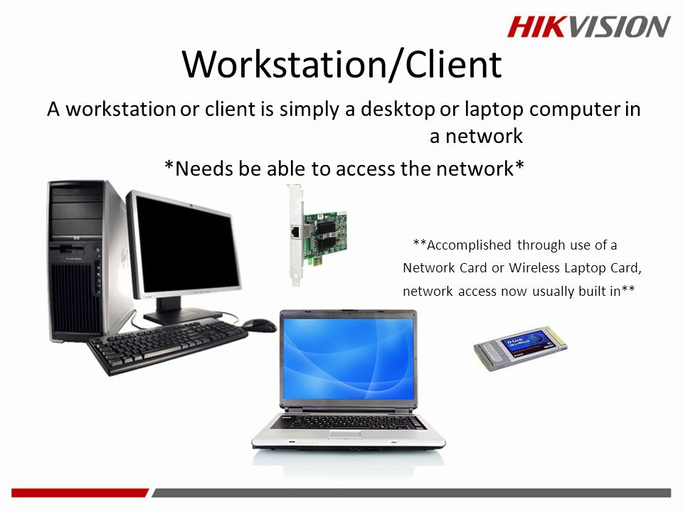 Workstation/Client A workstation or client is simply a desktop or laptop computer in a network *Needs be able to access the network* **Accomplished th