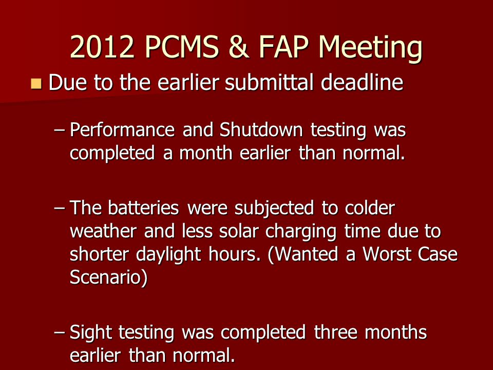Due to the earlier submittal deadline Due to the earlier submittal deadline –Performance and Shutdown testing was completed a month earlier than normal.