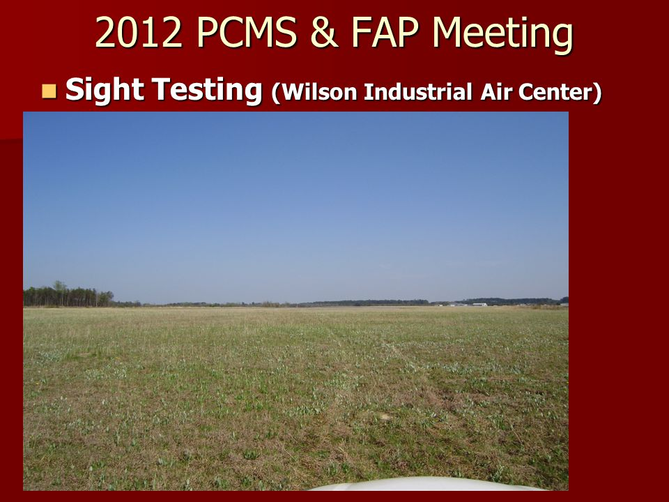 2012 PCMS & FAP Meeting Sight Testing (Wilson Industrial Air Center) Sight Testing (Wilson Industrial Air Center)