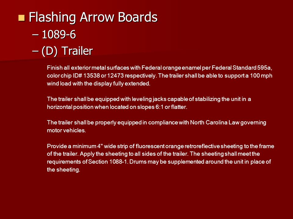 Flashing Arrow Boards Flashing Arrow Boards –1089-6 –(D) Trailer Finish all exterior metal surfaces with Federal orange enamel per Federal Standard 595a, color chip ID# 13538 or 12473 respectively.