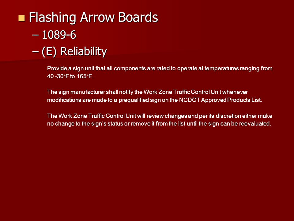 Flashing Arrow Boards Flashing Arrow Boards –1089-6 –(E) Reliability Provide a sign unit that all components are rated to operate at temperatures ranging from 40 -30°F to 165°F.