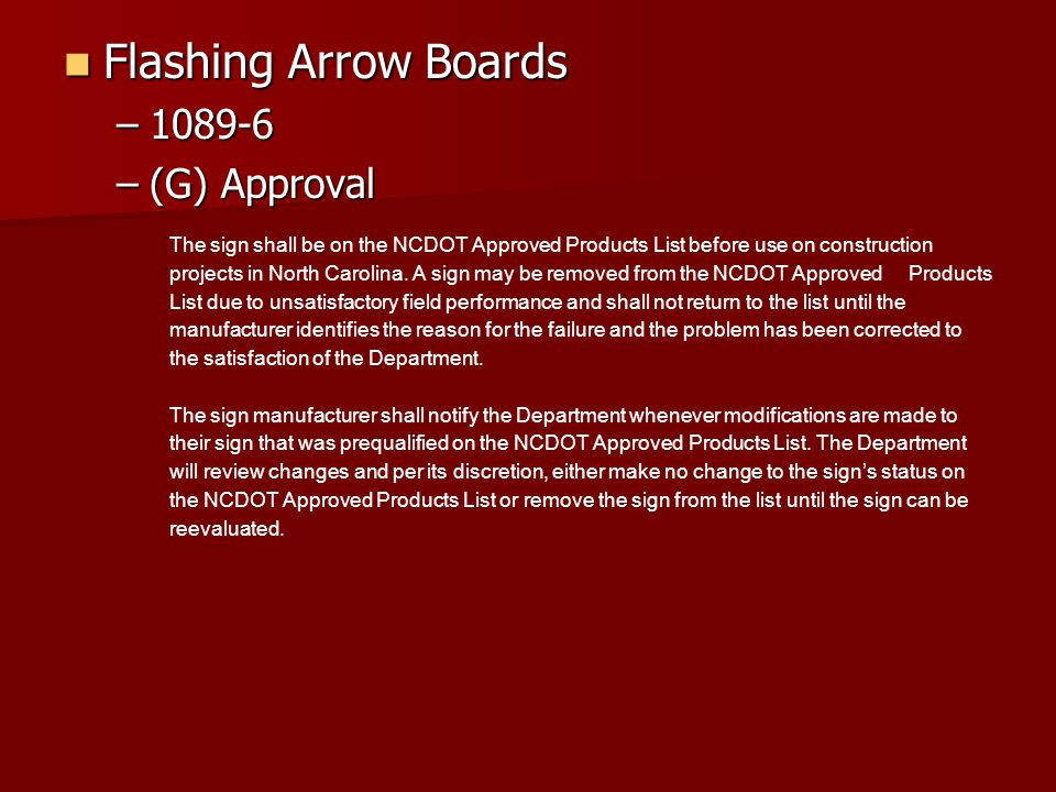 Flashing Arrow Boards Flashing Arrow Boards –1089-6 –(G) Approval The sign shall be on the NCDOT Approved Products List before use on construction projects in North Carolina.