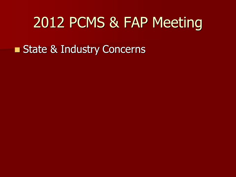 2012 PCMS & FAP Meeting State & Industry Concerns State & Industry Concerns