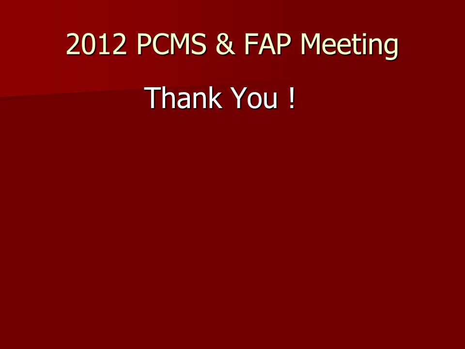 2012 PCMS & FAP Meeting Thank You !