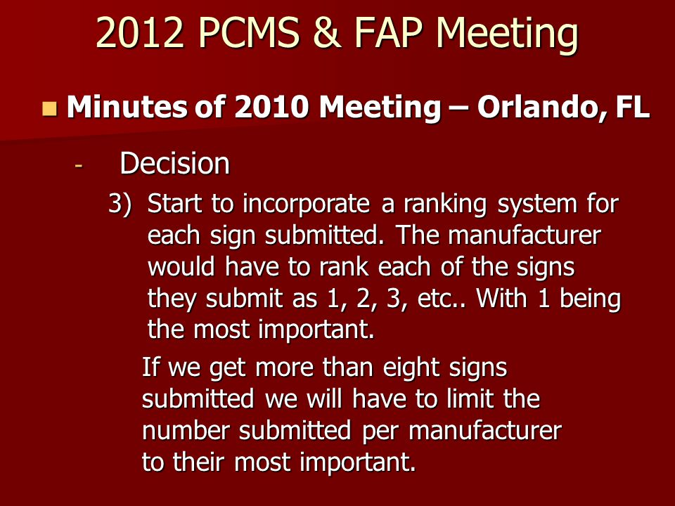 2012 PCMS & FAP Meeting Minutes of 2010 Meeting – Orlando, FL Minutes of 2010 Meeting – Orlando, FL - Decision 3)Start to incorporate a ranking system for each sign submitted.