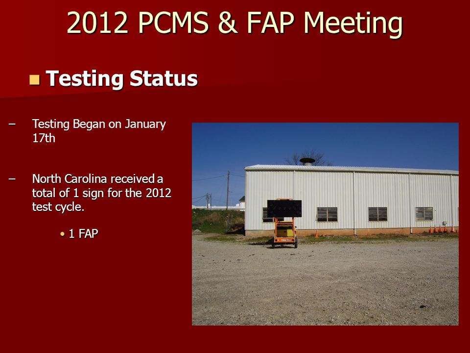 2012 PCMS & FAP Meeting Testing Status Testing Status – North Carolina received a total of 1 sign for the 2012 test cycle.