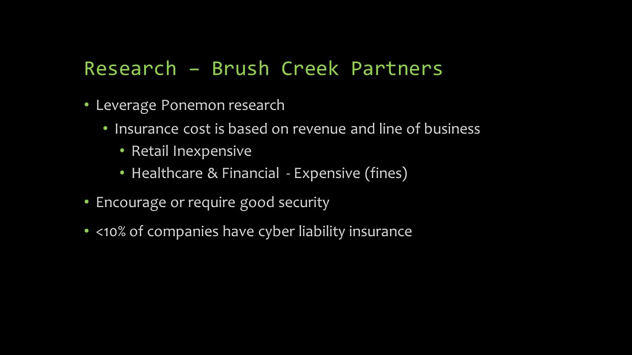 Research – Brush Creek Partners Leverage Ponemon research Insurance cost is based on revenue and line of business Retail Inexpensive Healthcare & Fina