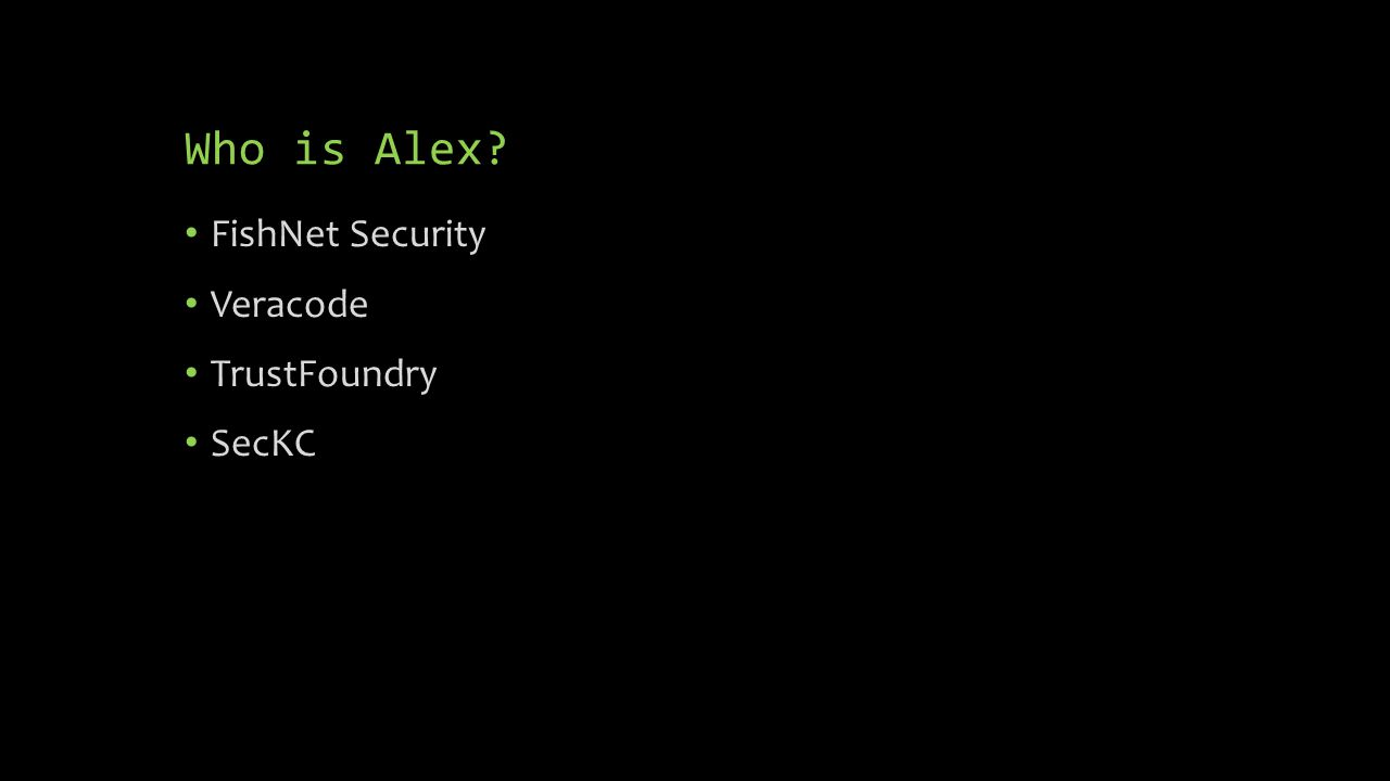 Who is Alex? FishNet Security Veracode TrustFoundry SecKC