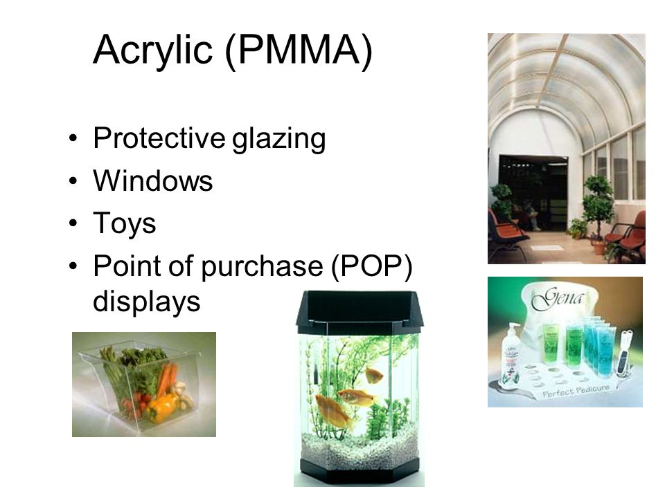 Acrylic (PMMA) Strengths Availability of all ranges of optical transparency, including opacity Rigidity Surface hardness Half the weight of glass Heat
