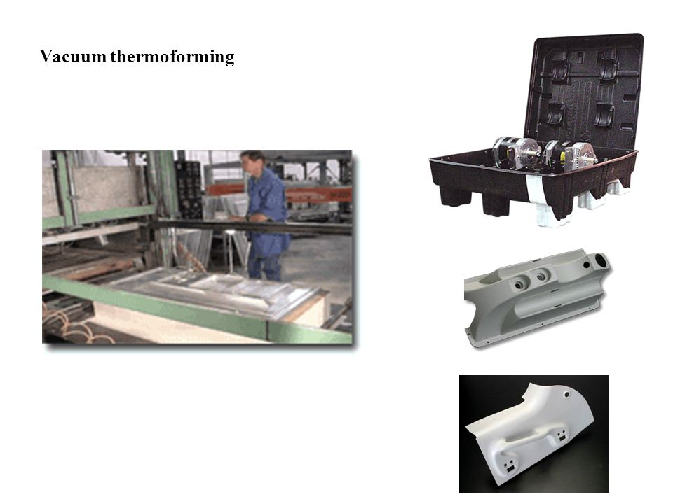 Plastics Processing : Thermoforming Sheet of plastic  Heated (soft)  Molded using a shaped die