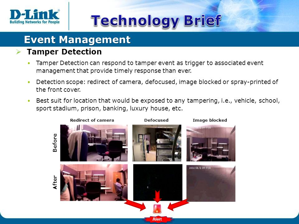 Event Management  Tamper Detection Tamper Detection can respond to tamper event as trigger to associated event management that provide timely response than ever.