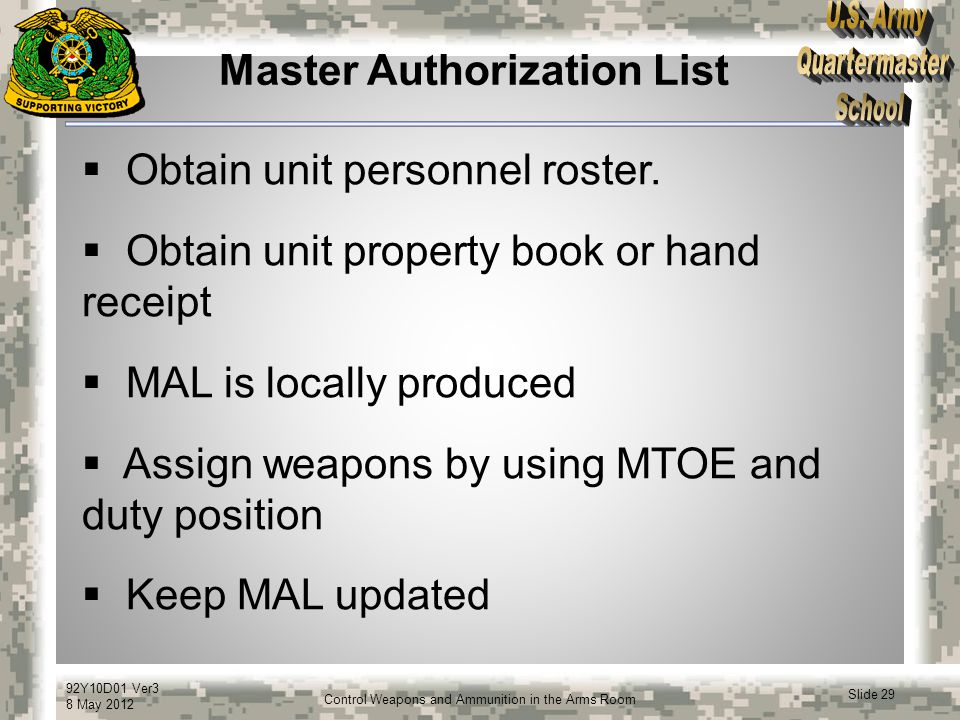 92Y10D01 Ver3 8 May 2012 Slide 29 Control Weapons and Ammunition in the Arms Room Master Authorization List  Obtain unit personnel roster.  Obtain u
