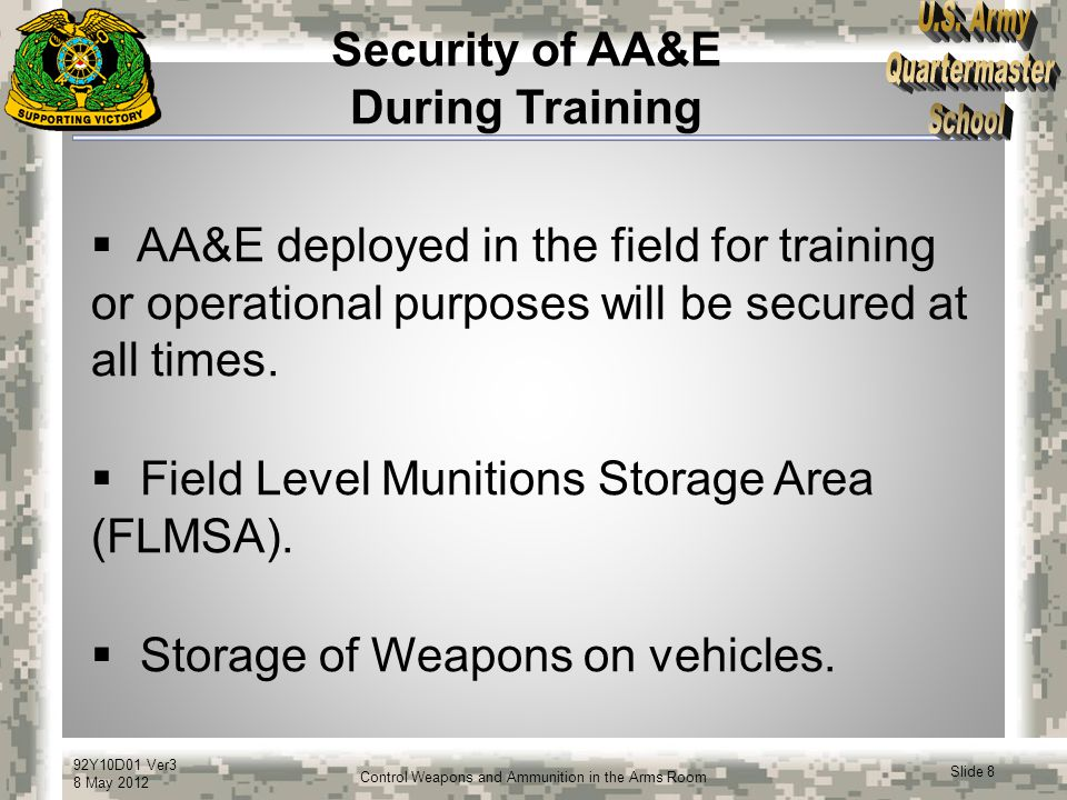 92Y10D01 Ver3 8 May 2012 Slide 9 Control Weapons and Ammunition in the Arms Room Inspections and Audits  The garrison commander will ensure the PS inspections are conducted IAW AR 190-13.