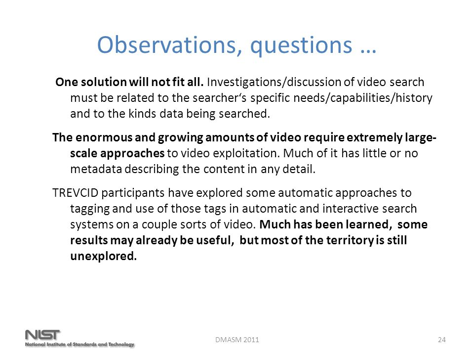 Observations, questions … One solution will not fit all.