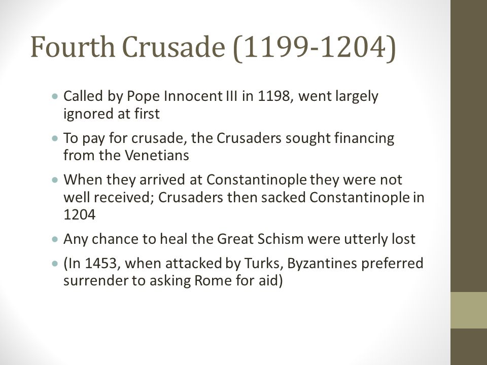 Fourth Crusade (1199-1204)  Called by Pope Innocent III in 1198, went largely ignored at first  To pay for crusade, the Crusaders sought financing f
