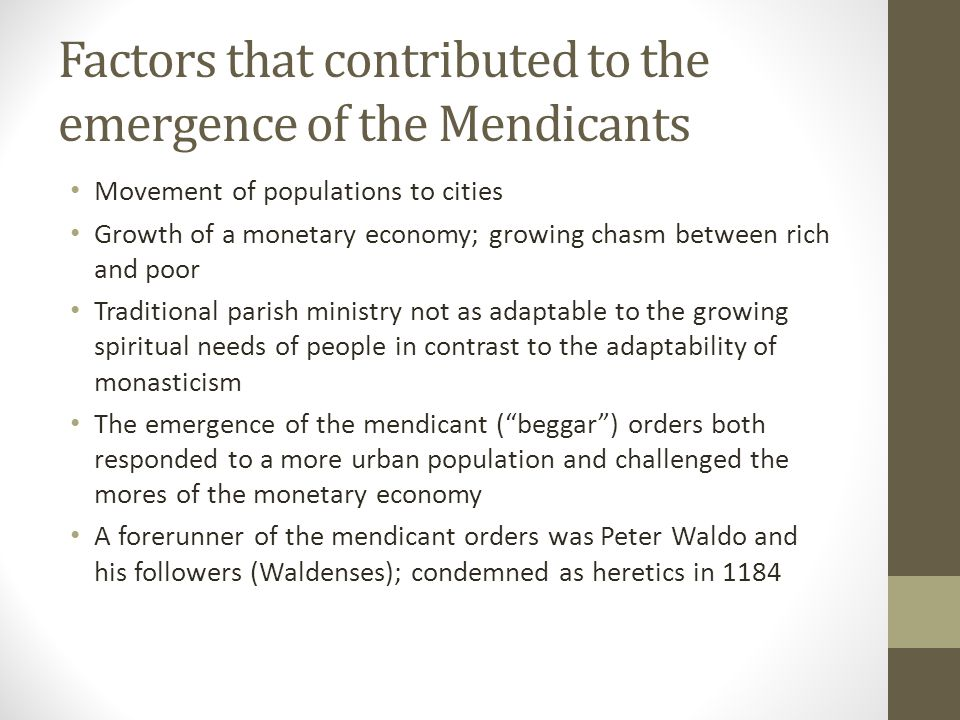 Factors that contributed to the emergence of the Mendicants Movement of populations to cities Growth of a monetary economy; growing chasm between rich