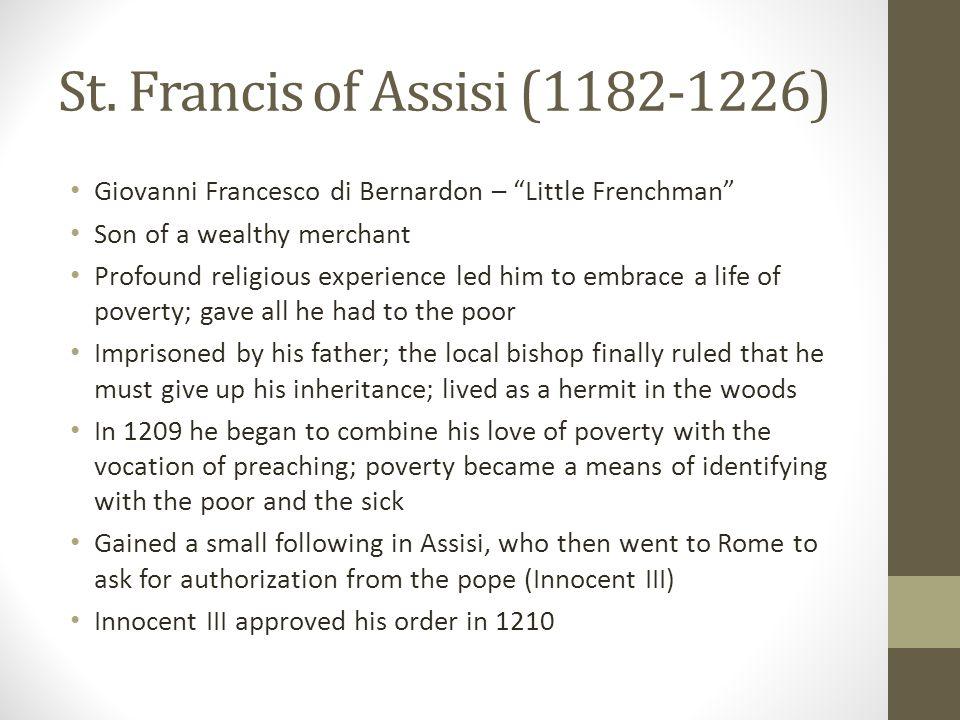 "Giovanni Francesco di Bernardon – ""Little Frenchman"" Son of a wealthy merchant Profound religious experience led him to embrace a life of poverty; gav"