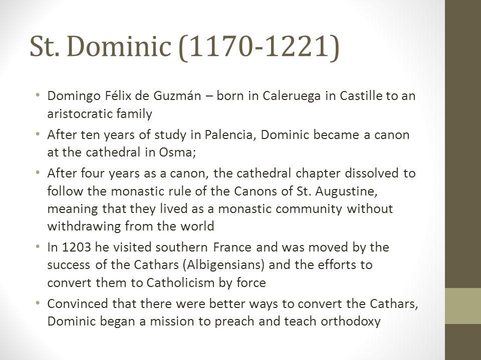 Domingo Félix de Guzmán – born in Caleruega in Castille to an aristocratic family After ten years of study in Palencia, Dominic became a canon at the