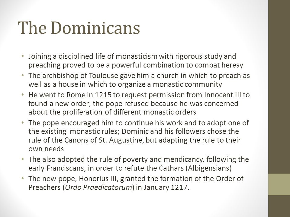 The Dominicans Joining a disciplined life of monasticism with rigorous study and preaching proved to be a powerful combination to combat heresy The ar