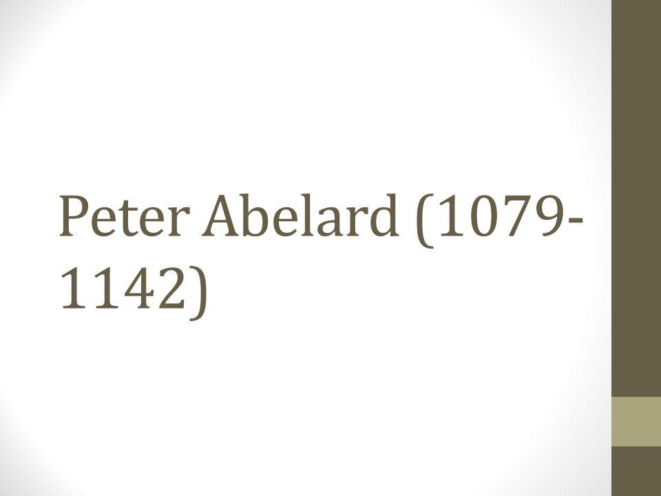 Peter Abelard (1079- 1142)