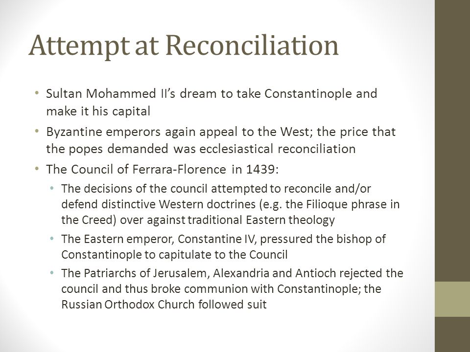 Attempt at Reconciliation Sultan Mohammed II's dream to take Constantinople and make it his capital Byzantine emperors again appeal to the West; the p