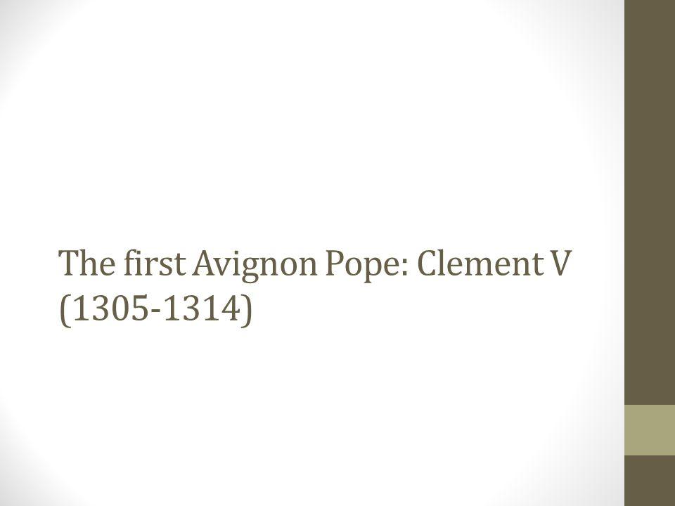 The first Avignon Pope: Clement V (1305-1314)