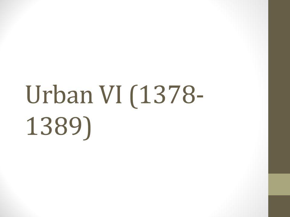 Urban VI (1378- 1389)