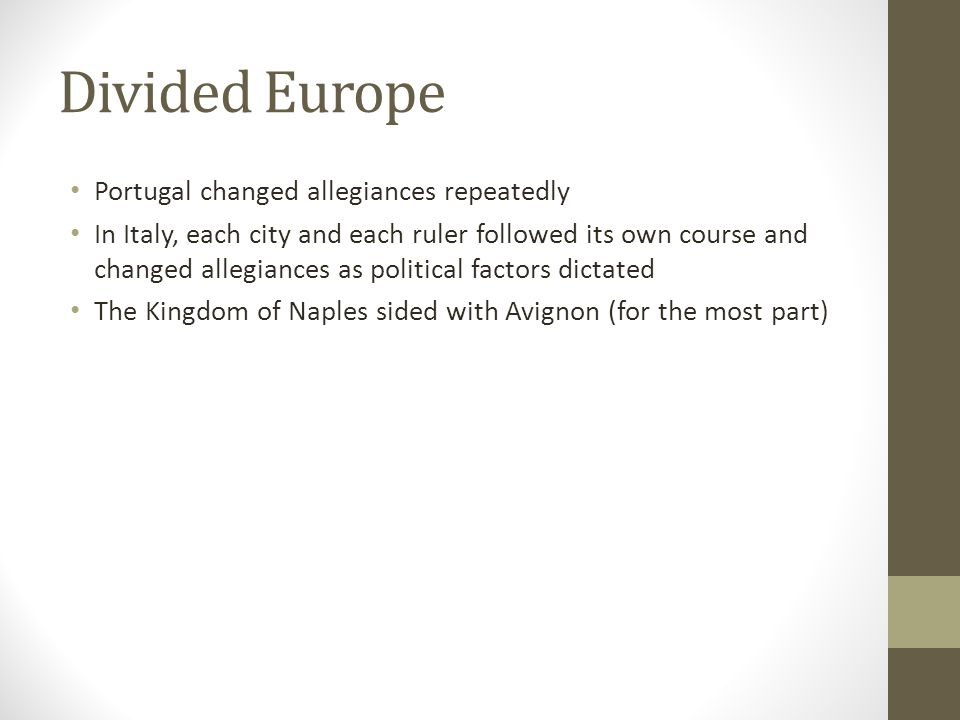 Divided Europe Portugal changed allegiances repeatedly In Italy, each city and each ruler followed its own course and changed allegiances as political