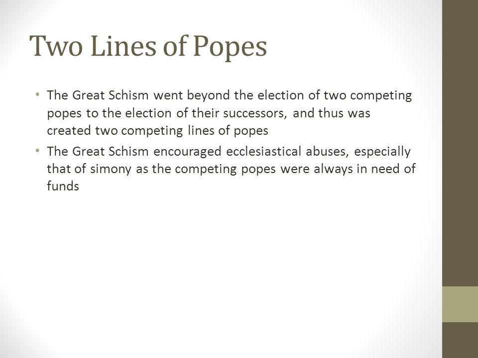 Two Lines of Popes The Great Schism went beyond the election of two competing popes to the election of their successors, and thus was created two comp