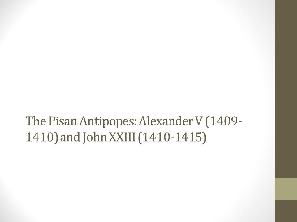 The Pisan Antipopes: Alexander V (1409- 1410) and John XXIII (1410-1415)
