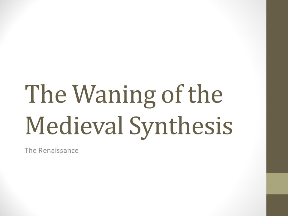 The Waning of the Medieval Synthesis The Renaissance