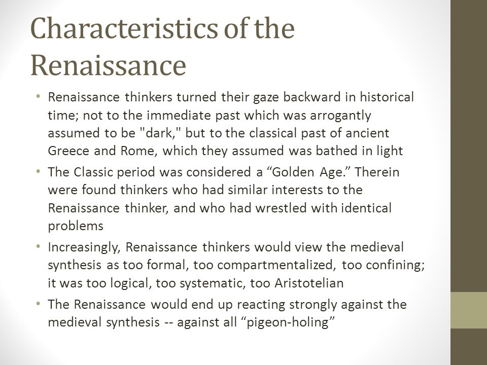 Characteristics of the Renaissance Renaissance thinkers turned their gaze backward in historical time; not to the immediate past which was arrogantly