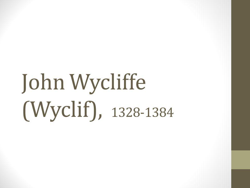John Wycliffe (Wyclif), 1328-1384
