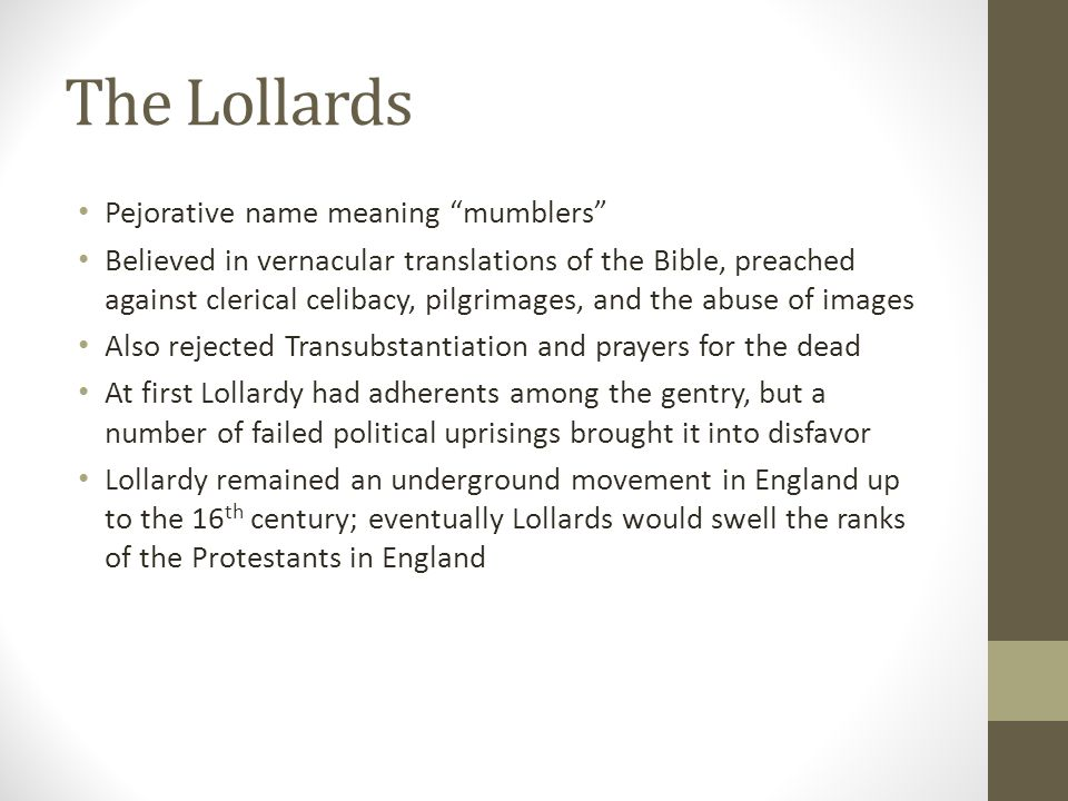 """The Lollards Pejorative name meaning """"mumblers"""" Believed in vernacular translations of the Bible, preached against clerical celibacy, pilgrimages, and"""