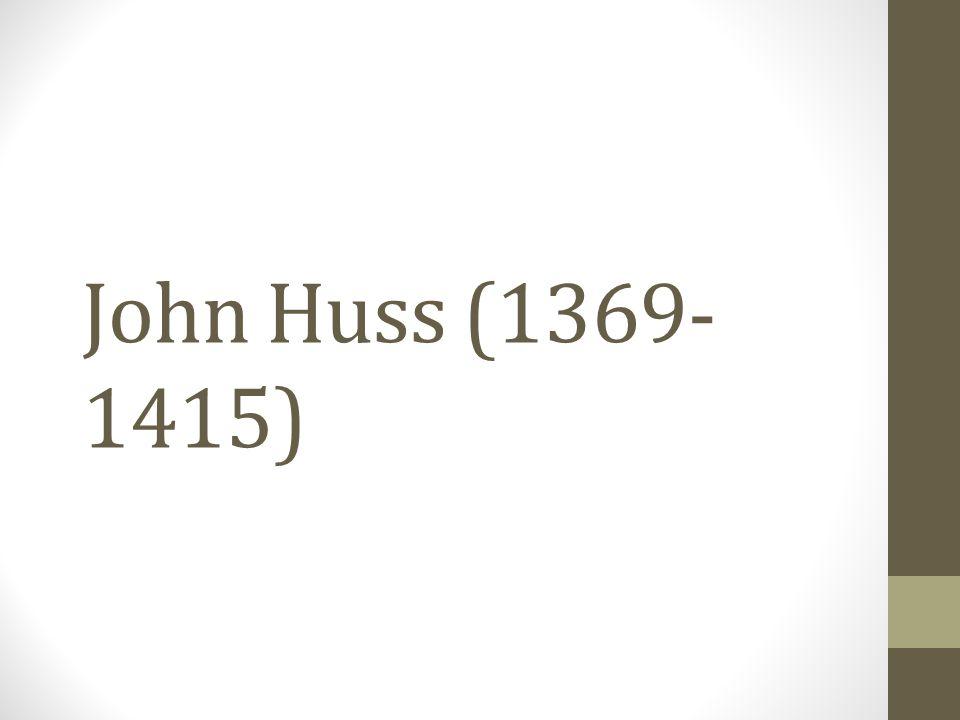 John Huss (1369- 1415)