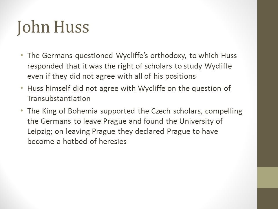 John Huss The Germans questioned Wycliffe's orthodoxy, to which Huss responded that it was the right of scholars to study Wycliffe even if they did no