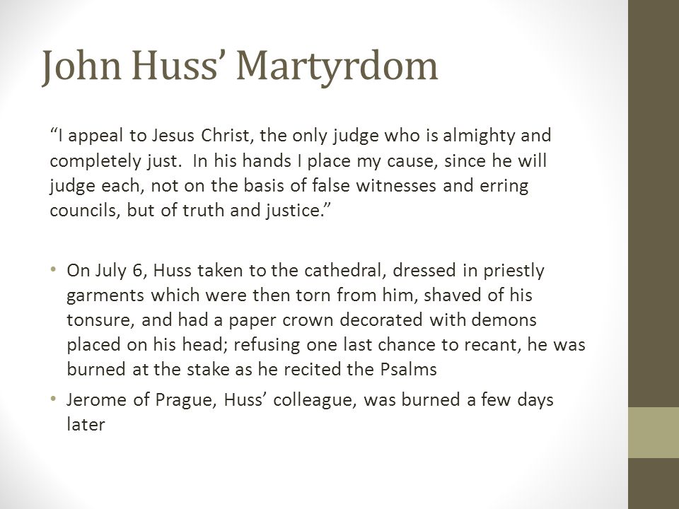"""John Huss' Martyrdom """"I appeal to Jesus Christ, the only judge who is almighty and completely just. In his hands I place my cause, since he will judge"""