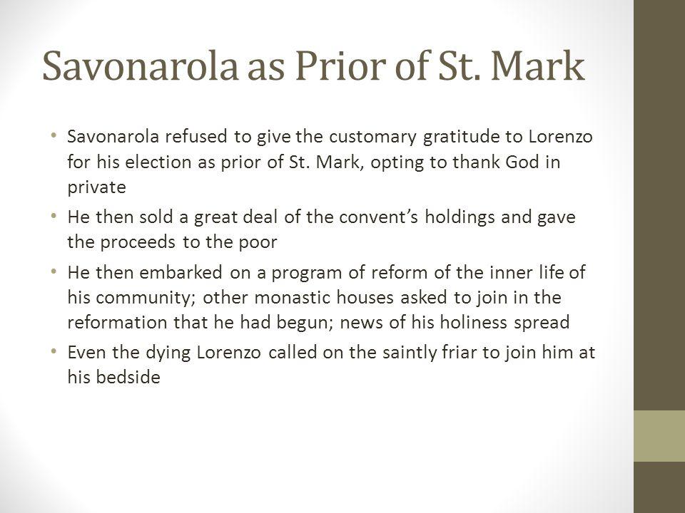 Savonarola as Prior of St. Mark Savonarola refused to give the customary gratitude to Lorenzo for his election as prior of St. Mark, opting to thank G