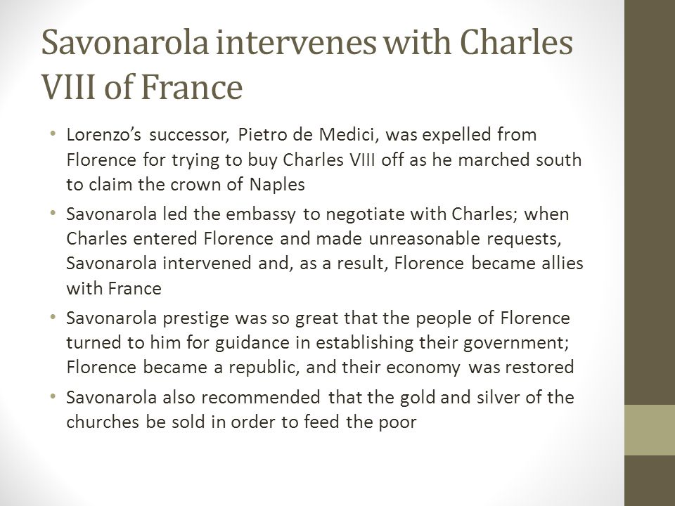 Savonarola intervenes with Charles VIII of France Lorenzo's successor, Pietro de Medici, was expelled from Florence for trying to buy Charles VIII off