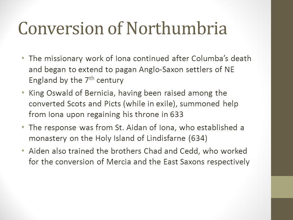Conversion of Northumbria The missionary work of Iona continued after Columba's death and began to extend to pagan Anglo-Saxon settlers of NE England