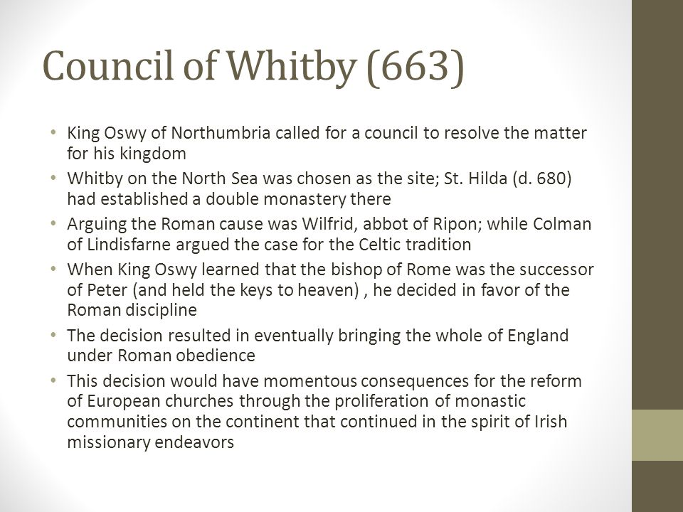Council of Whitby (663) King Oswy of Northumbria called for a council to resolve the matter for his kingdom Whitby on the North Sea was chosen as the