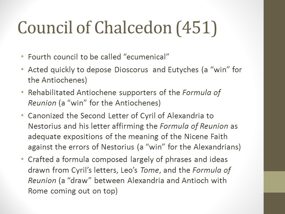 """Council of Chalcedon (451) Fourth council to be called """"ecumenical"""" Acted quickly to depose Dioscorus and Eutyches (a """"win"""" for the Antiochenes) Rehab"""