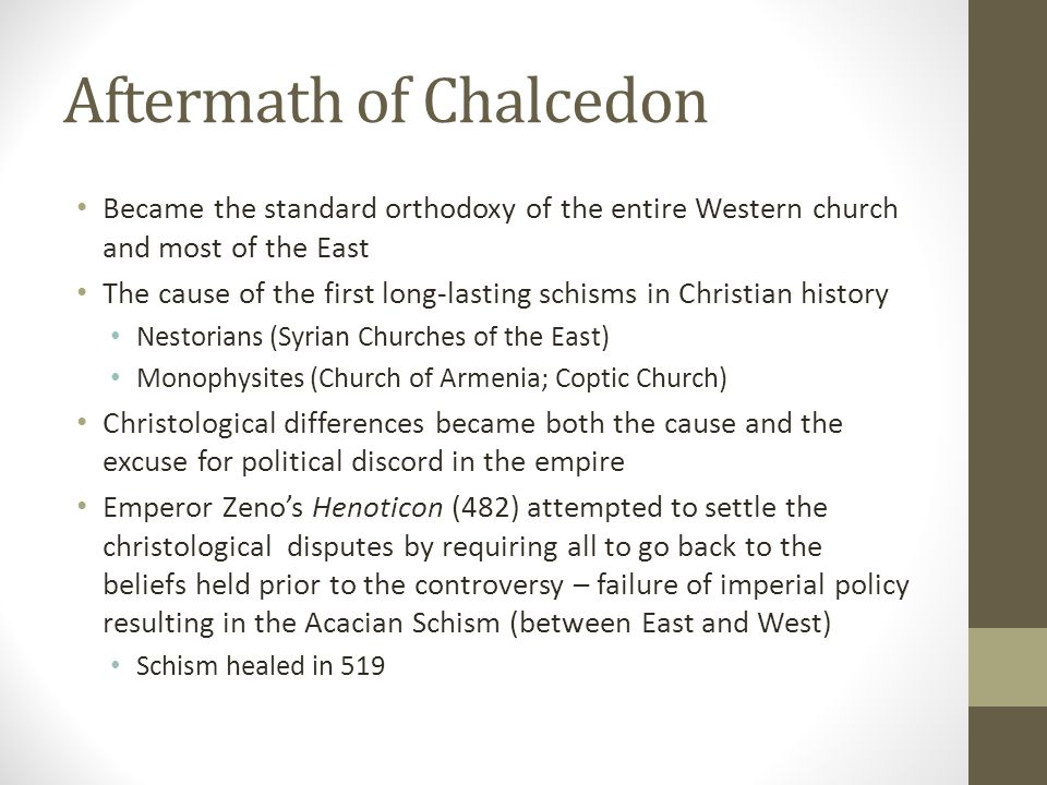 Aftermath of Chalcedon Became the standard orthodoxy of the entire Western church and most of the East The cause of the first long-lasting schisms in