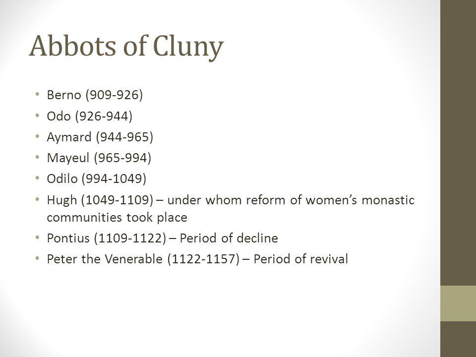 Abbots of Cluny Berno (909-926) Odo (926-944) Aymard (944-965) Mayeul (965-994) Odilo (994-1049) Hugh (1049-1109) – under whom reform of women's monas
