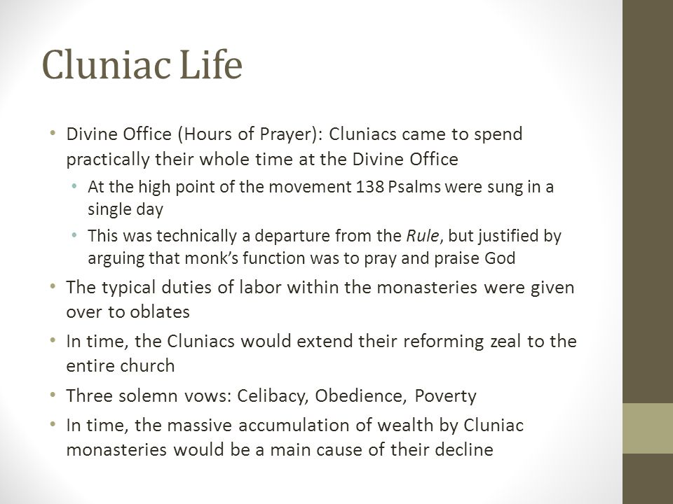 Cluniac Life Divine Office (Hours of Prayer): Cluniacs came to spend practically their whole time at the Divine Office At the high point of the moveme