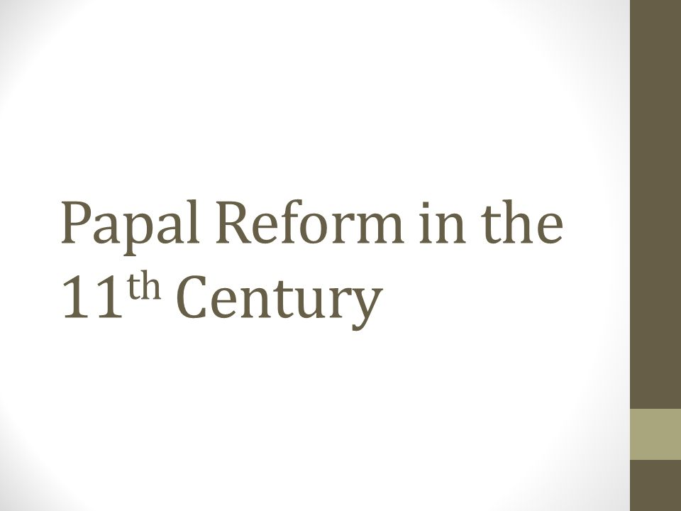 Papal Reform in the 11 th Century